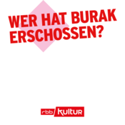 Podcast Wer hat Burak erschossen? | rbbKultur