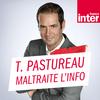 Tanguy Pastureau maltraite l'info - France Inter