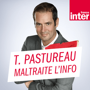 Podcast Tanguy Pastureau maltraite l'info - France Inter