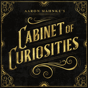 Podcast Aaron Mahnke's Cabinet of Curiosities
