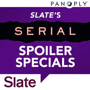 Podcast Slate's Serial Spoiler Specials