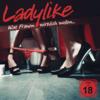 LADYLIKE - Was Frauen wirklich wollen