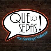 Podcast Que Lo Sepas! con Santiago Valiente