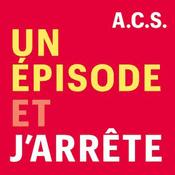 Podcast Un Épisode et J'arrête