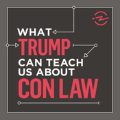 Podcast What Trump Can Teach Us About Con Law
