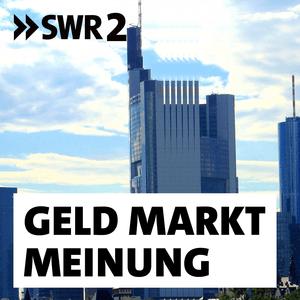 Podcast SWR2 Geld, Markt, Meinung