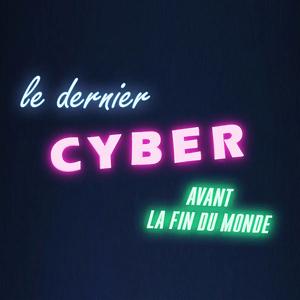 Podcast Le Dernier Cyber Avant La Fin Du Monde