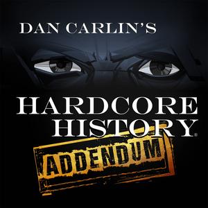 Podcast Dan Carlin's Hardcore History: Addendum