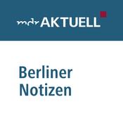 Podcast MDR AKTUELL - Berliner Notizen: Die Hauptstadt-Kolumne