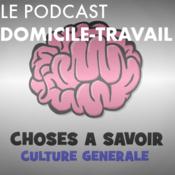 """Podcast Le Podcast """"Domicile-Travail"""" : Choses à Savoir"""