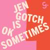 Jen Gotch is OK...Sometimes