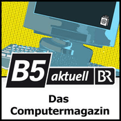 Podcast B5 aktuell - Das Computermagazin