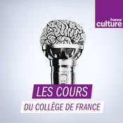 Podcast Les Cours du Collège de France - France Culture