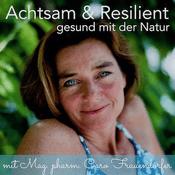 Podcast Achtsam & Resilient. Gesund mit der Natur.